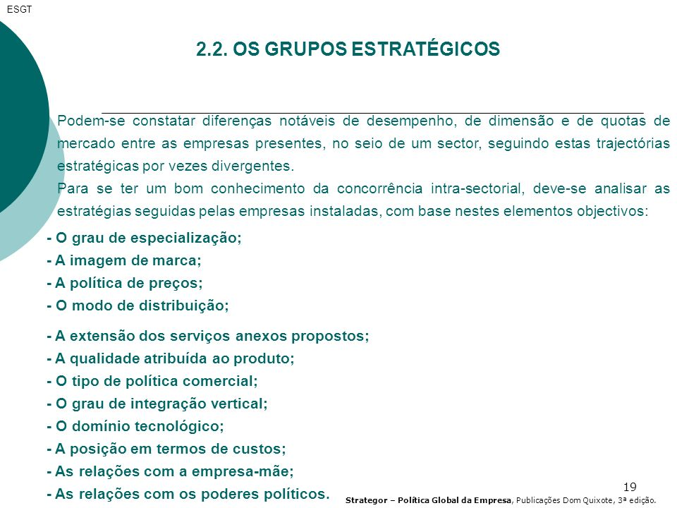 19 ESGT 2.2. OS GRUPOS ESTRATÉGICOS Podem-se constatar diferenças notáveis de desempenho, de dimensão e de quotas de mercado entre as empresas present