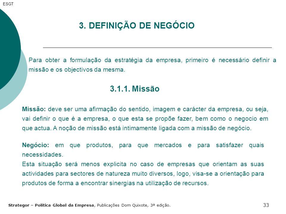 33 3. DEFINIÇÃO DE NEGÓCIO ESGT Para obter a formulação da estratégia da empresa, primeiro é necessário definir a missão e os objectivos da mesma. 3.1
