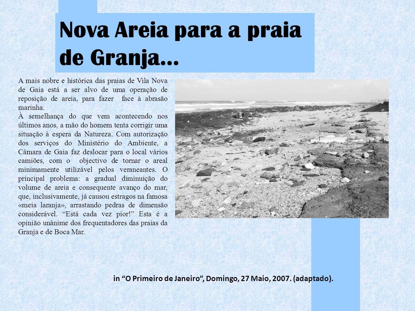 Nova Areia para a praia de Granja… in O Primeiro de Janeiro, Domingo, 27 Maio, 2007. (adaptado). A mais nobre e histórica das praias de Vila Nova de G