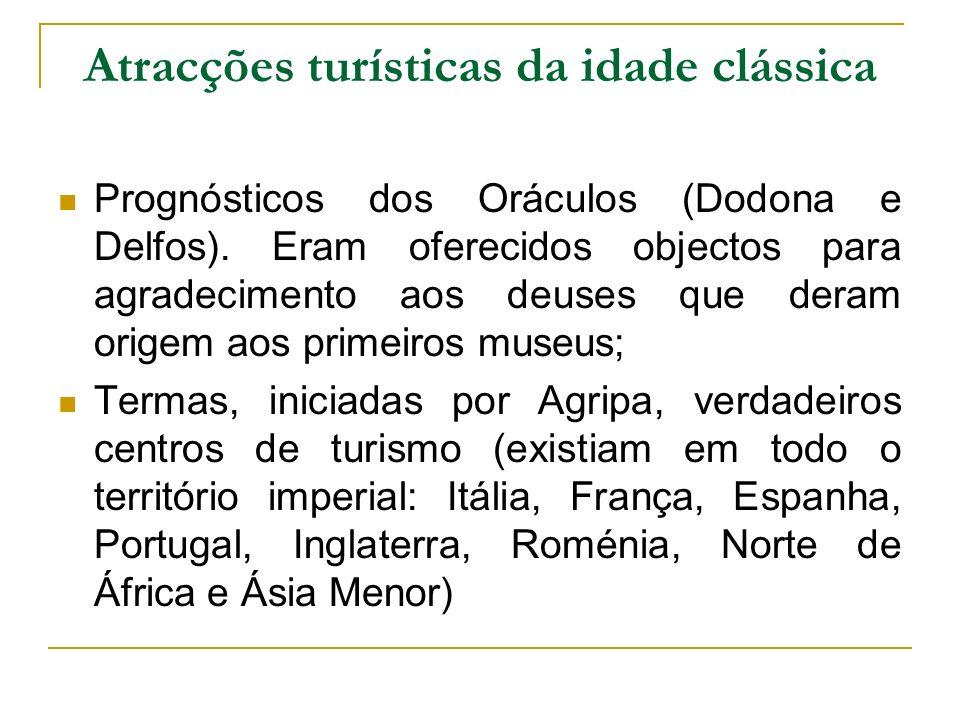 Atracções turísticas da idade clássica Prognósticos dos Oráculos (Dodona e Delfos). Eram oferecidos objectos para agradecimento aos deuses que deram o