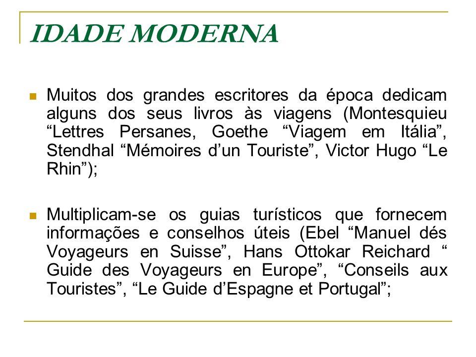 IDADE MODERNA Muitos dos grandes escritores da época dedicam alguns dos seus livros às viagens (Montesquieu Lettres Persanes, Goethe Viagem em Itália,