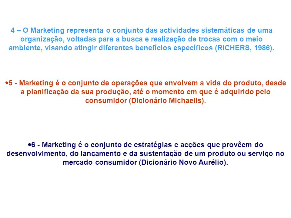 Outras perspectivas de Marketing: Segundo Fridgen, 1991:235 – First identifying and then satisfying human needs and desires Segundo Kotler et al (1999:10) –...Social and managerial process by which individuals and groups obtains what they need and want through creating and exchanging products and value with others.