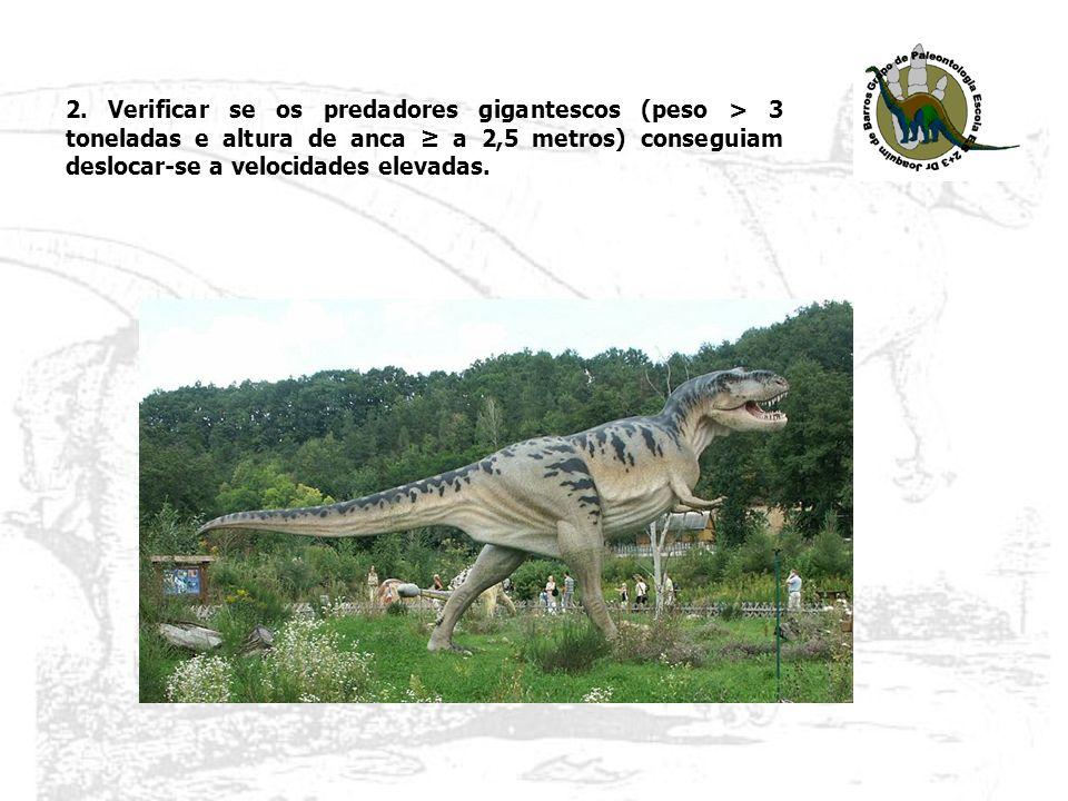 2. Verificar se os predadores gigantescos (peso > 3 toneladas e altura de anca a 2,5 metros) conseguiam deslocar-se a velocidades elevadas.