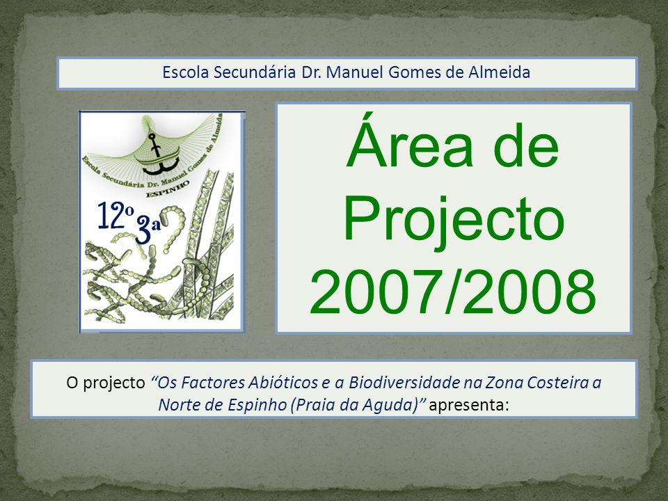 Área de Projecto 2007/2008 O projecto Os Factores Abióticos e a Biodiversidade na Zona Costeira a Norte de Espinho (Praia da Aguda) apresenta: Escola