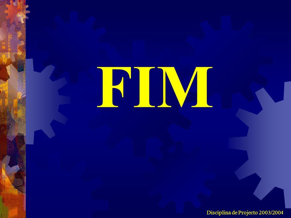 Disciplina de Projecto 2003/2004 FIM