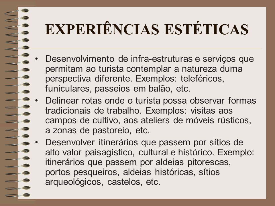 EXPERIÊNCIAS ESTÉTICAS Desenvolvimento de infra-estruturas e serviços que permitam ao turista contemplar a natureza duma perspectiva diferente. Exempl