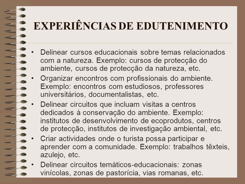 EXPERIÊNCIAS DE EDUTENIMENTO Delinear cursos educacionais sobre temas relacionados com a natureza. Exemplo: cursos de protecção do ambiente, cursos de