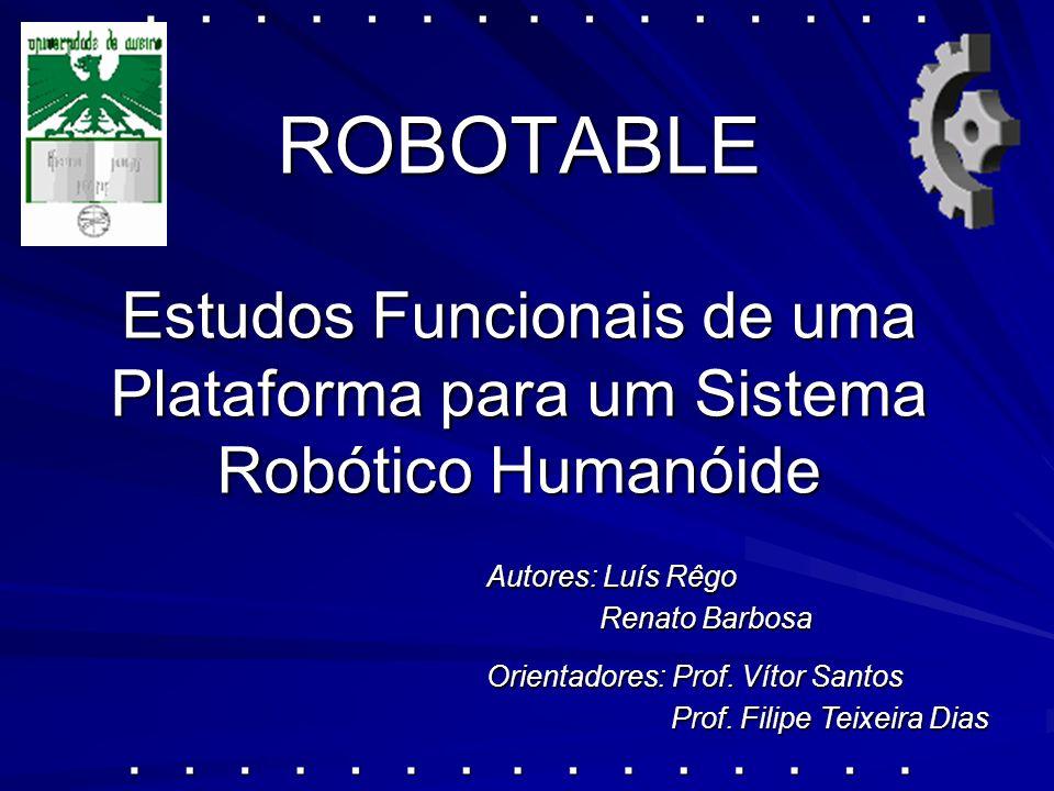 ROBOTABLE Estudos Funcionais de uma Plataforma para um Sistema Robótico Humanóide Orientadores: Prof.