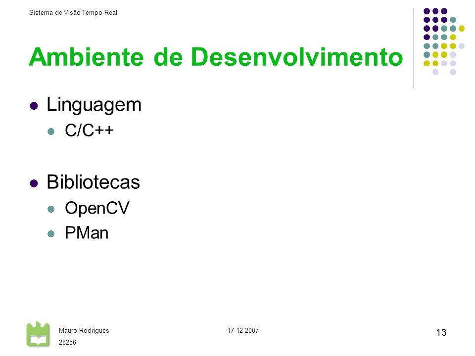 Sistema de Visão Tempo-Real Mauro Rodrigues 28256 17-12-2007 13 Ambiente de Desenvolvimento Linguagem C/C++ Bibliotecas OpenCV PMan