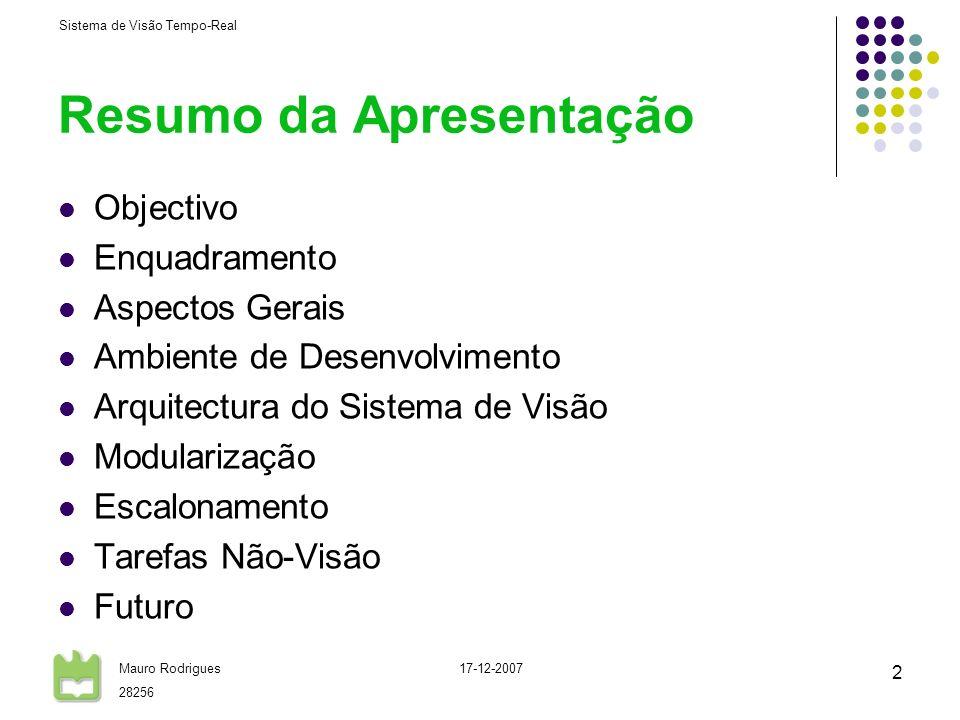 Sistema de Visão Tempo-Real Mauro Rodrigues 28256 17-12-2007 2 Resumo da Apresentação Objectivo Enquadramento Aspectos Gerais Ambiente de Desenvolvime
