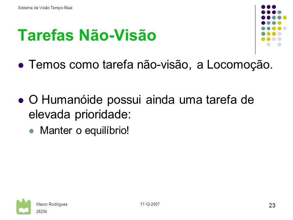 Sistema de Visão Tempo-Real Mauro Rodrigues 28256 17-12-2007 23 Tarefas Não-Visão Temos como tarefa não-visão, a Locomoção. O Humanóide possui ainda u
