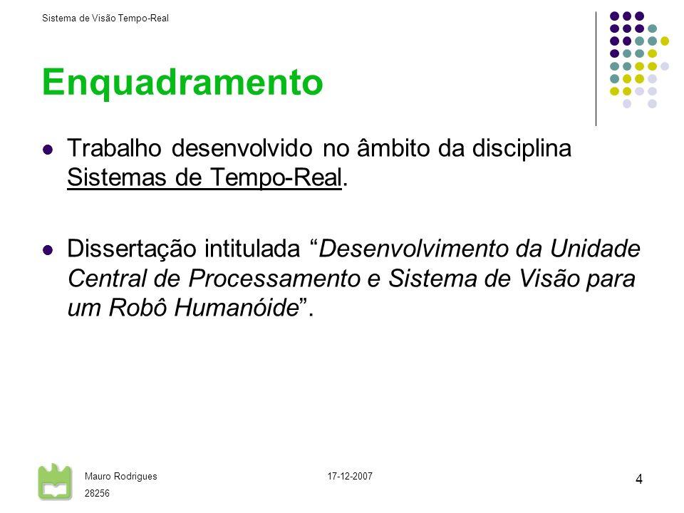 Sistema de Visão Tempo-Real Mauro Rodrigues 28256 17-12-2007 4 Enquadramento Trabalho desenvolvido no âmbito da disciplina Sistemas de Tempo-Real. Dis