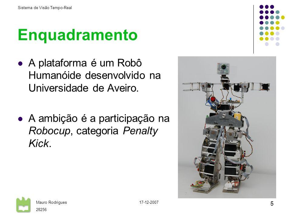 Sistema de Visão Tempo-Real Mauro Rodrigues 28256 17-12-2007 5 Enquadramento A plataforma é um Robô Humanóide desenvolvido na Universidade de Aveiro.