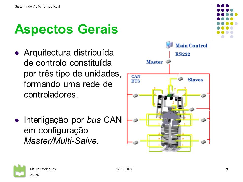 Sistema de Visão Tempo-Real Mauro Rodrigues 28256 17-12-2007 7 Aspectos Gerais Arquitectura distribuída de controlo constituída por três tipo de unida