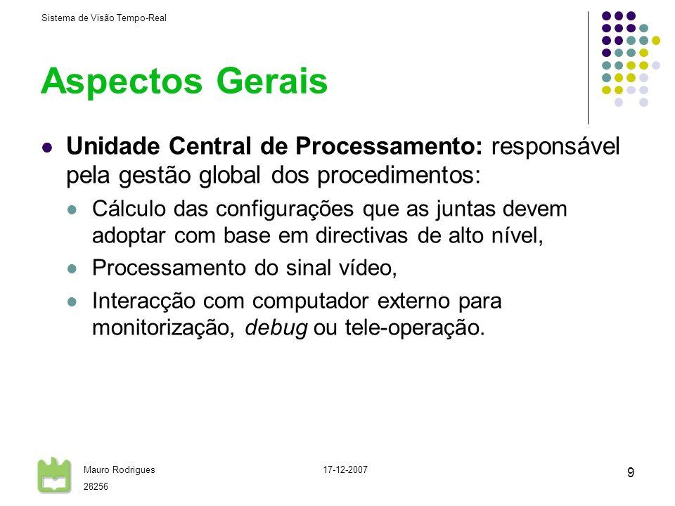 Sistema de Visão Tempo-Real Mauro Rodrigues 28256 17-12-2007 9 Aspectos Gerais Unidade Central de Processamento: responsável pela gestão global dos pr