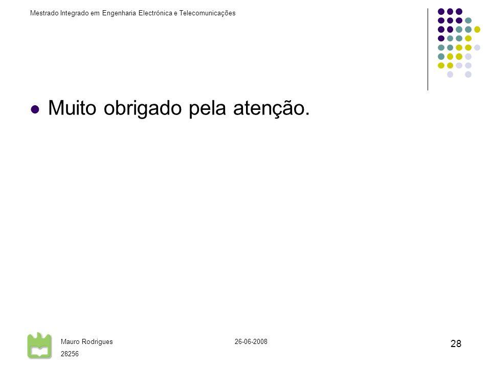 Mestrado Integrado em Engenharia Electrónica e Telecomunicações Mauro Rodrigues 28256 26-06-2008 28 Muito obrigado pela atenção.