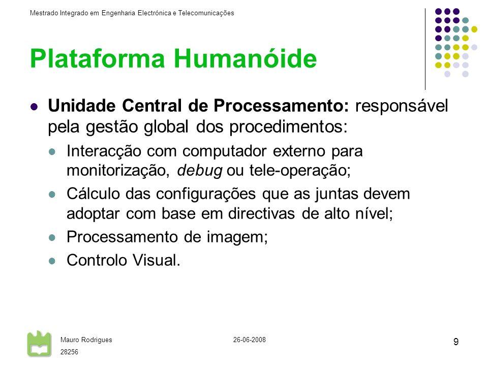 Mestrado Integrado em Engenharia Electrónica e Telecomunicações Mauro Rodrigues 28256 26-06-2008 9 Plataforma Humanóide Unidade Central de Processamen