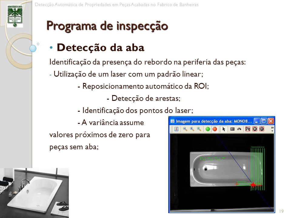 Detecção da aba Identificação da presença do rebordo na periferia das peças: - Utilização de um laser com um padrão linear; - Reposicionamento automát