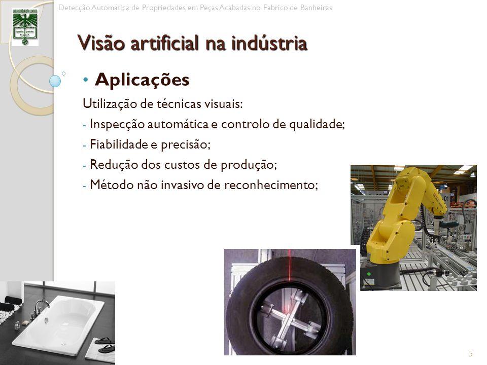 Aplicações Utilização de técnicas visuais: - Inspecção automática e controlo de qualidade; - Fiabilidade e precisão; - Redução dos custos de produção;