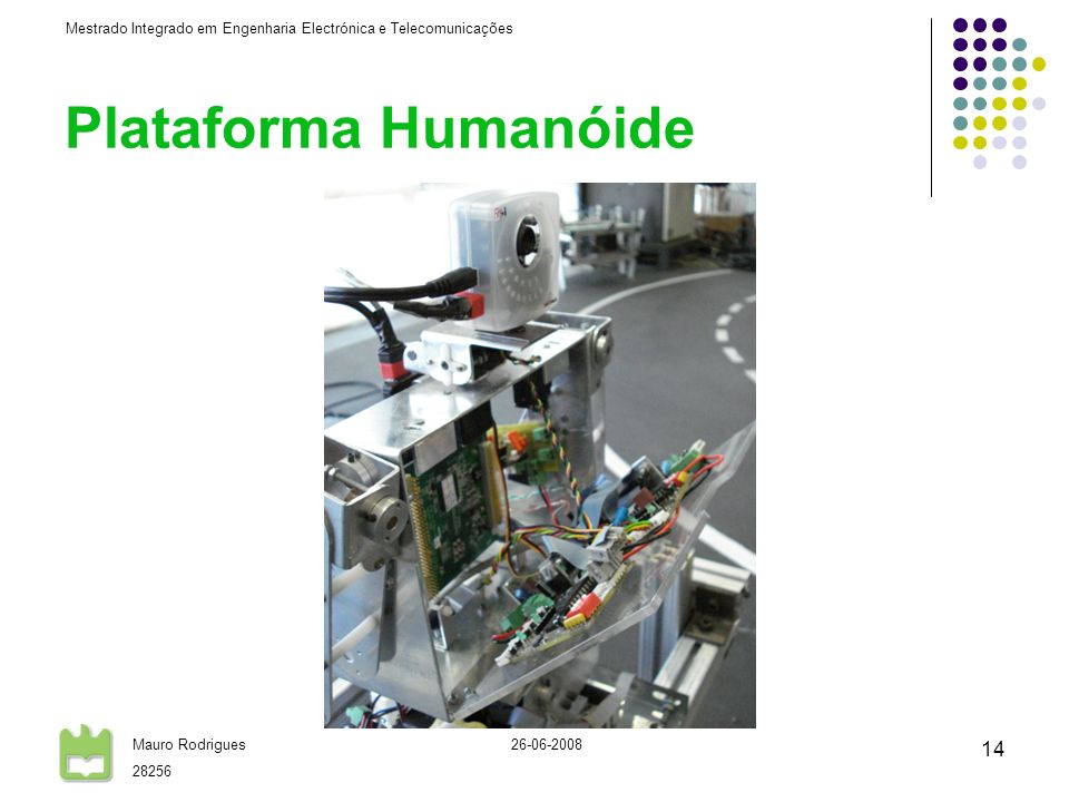 Mestrado Integrado em Engenharia Electrónica e Telecomunicações Mauro Rodrigues 28256 26-06-2008 14 Plataforma Humanóide