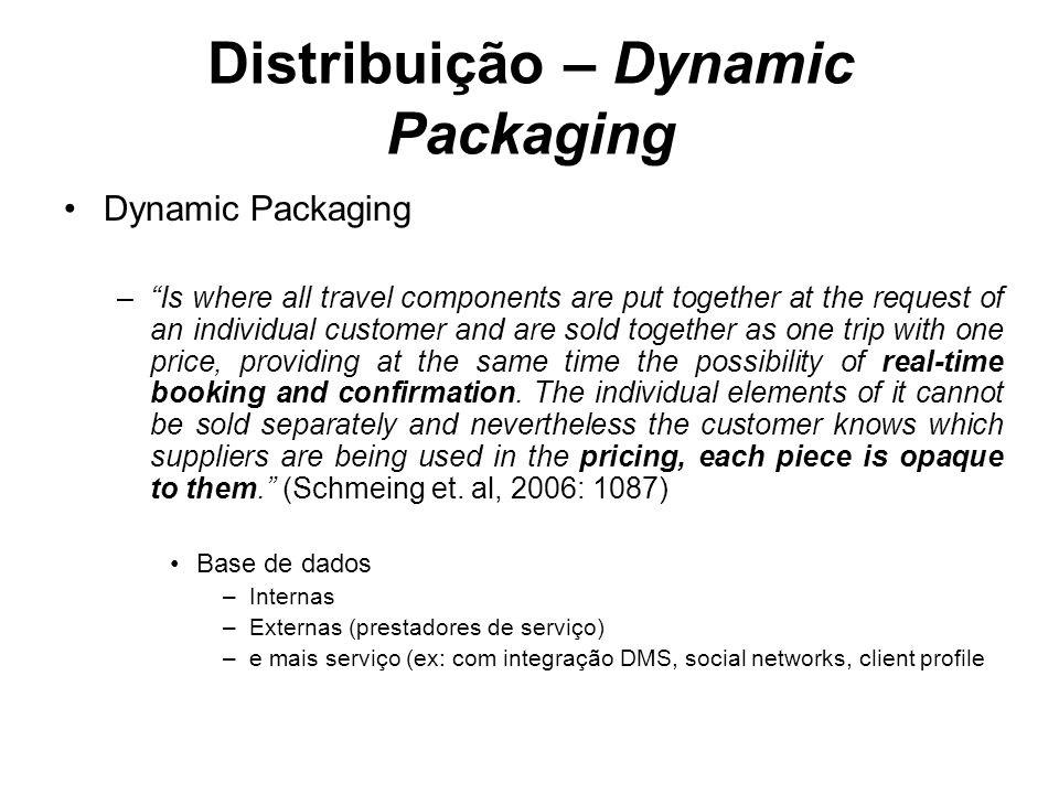 Distribuição – Dynamic Packaging Dynamic Packaging –Is where all travel components are put together at the request of an individual customer and are s