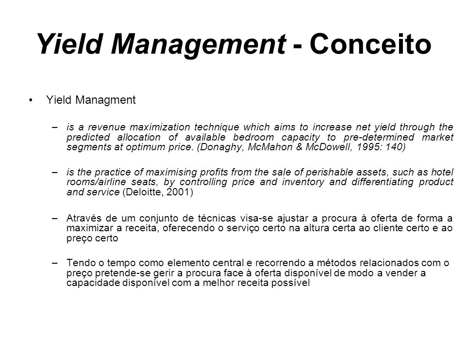 Yield Management - Conceito Yield Managment –is a revenue maximization technique which aims to increase net yield through the predicted allocation of