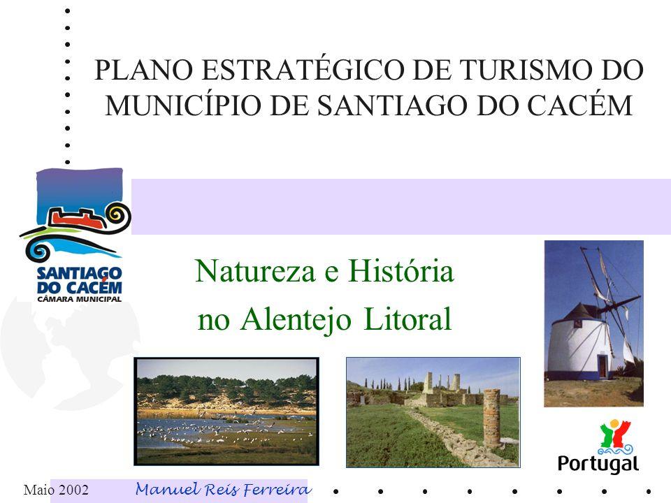 PLANO ESTRATÉGICO DE TURISMO DO MUNICÍPIO DE SANTIAGO DO CACÉM Maio 2002 Manuel Reis Ferreira Natureza e História no Alentejo Litoral