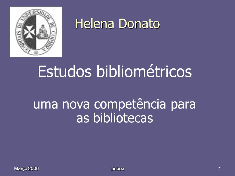 Março 2006 Lisboa1 Helena Donato Estudos bibliométricos uma nova competência para as bibliotecas