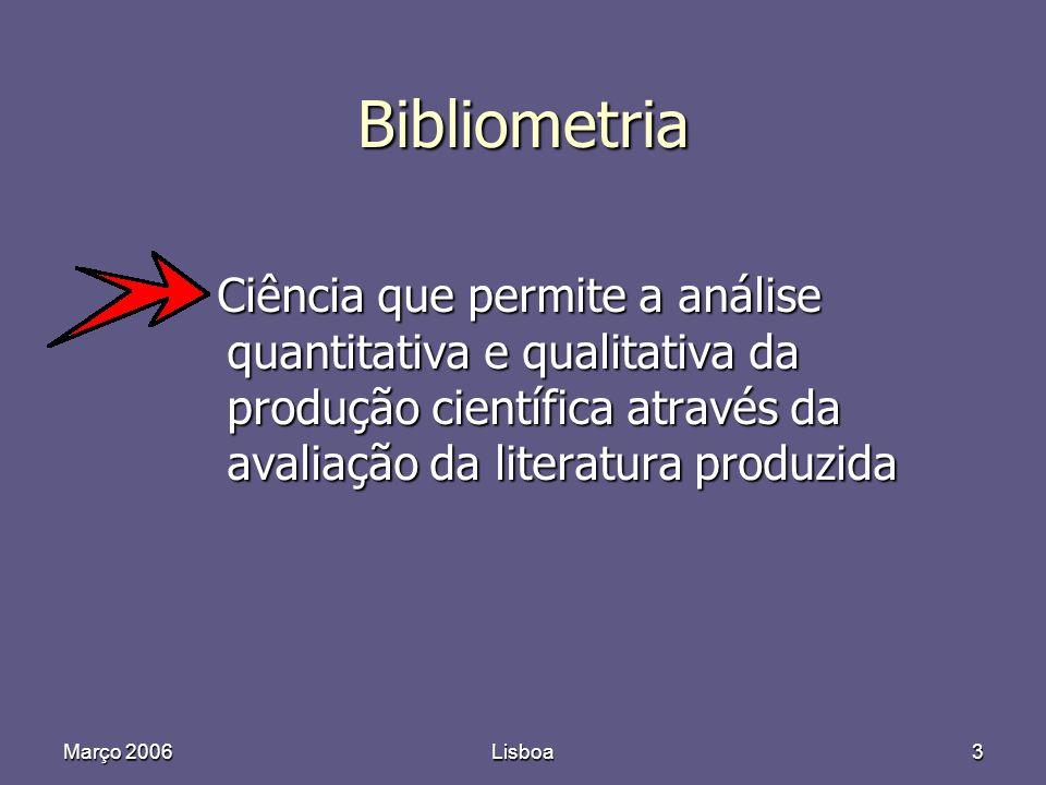Março 2006Lisboa3 Bibliometria Ciência que permite a análise quantitativa e qualitativa da produção científica através da avaliação da literatura produzida Ciência que permite a análise quantitativa e qualitativa da produção científica através da avaliação da literatura produzida