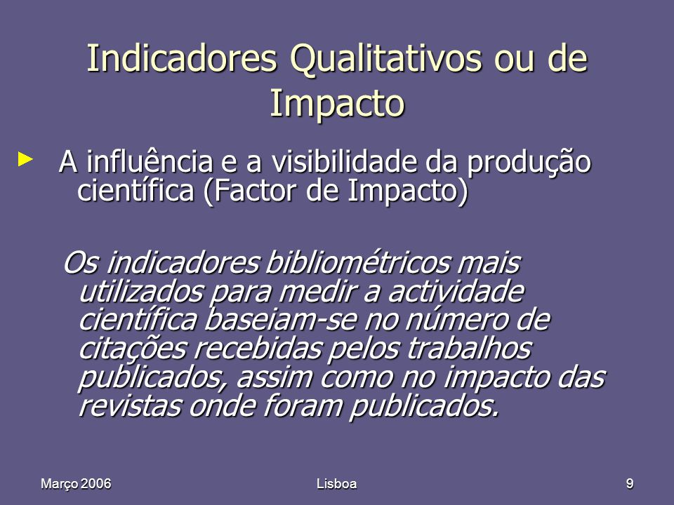 Março 2006Lisboa10 Journal Citation Reports (JCR) Para aceder ao prestígio das revistas ou qualidade de publicação usámos o indicador chamado Factor de Impacto (FI) publicado anualmente no JCR, secção do SCI e calculado pelo Institute for Scientific Information (ISI) O JCR categoriza as publicações por áreas específicas, estabelecendo ranking de prestígio Utilizámos o FI tal como figura no JCR de 2004