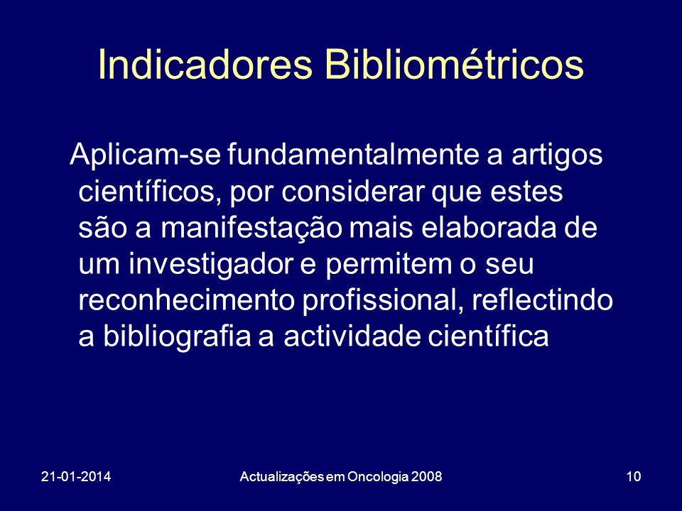 21-01-2014Actualizações em Oncologia 200810 Indicadores Bibliométricos Aplicam-se fundamentalmente a artigos científicos, por considerar que estes são
