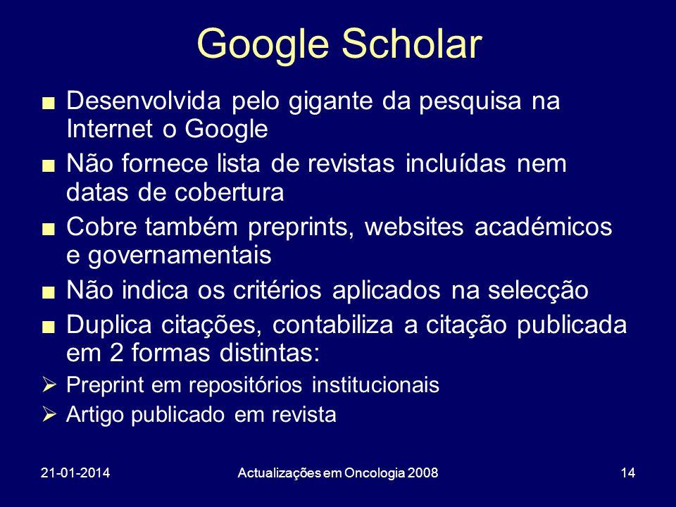 21-01-2014Actualizações em Oncologia 200814 Google Scholar Desenvolvida pelo gigante da pesquisa na Internet o Google Não fornece lista de revistas in