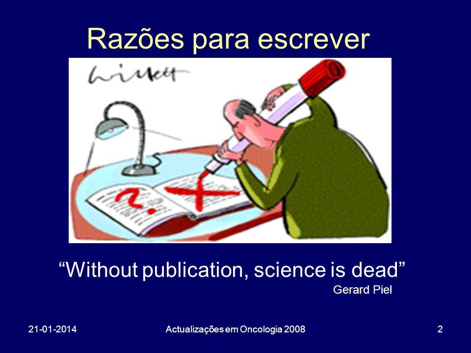 21-01-2014Actualizações em Oncologia 20083 A publicação científica é uma etapa-chave de todo projecto de investigação Etapa em que os resultados são submetidos ao escrutínio público Razões para escrever