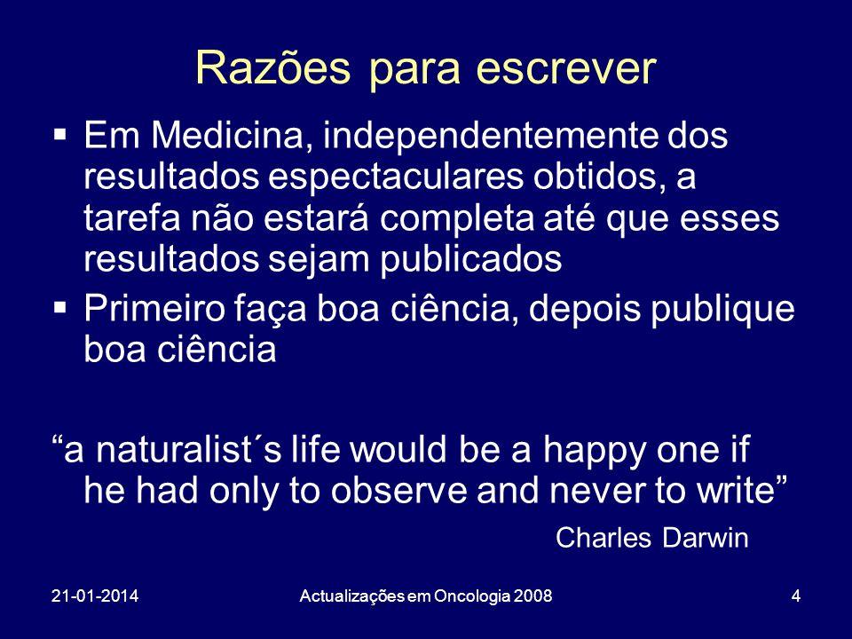 21-01-2014Actualizações em Oncologia 20084 Em Medicina, independentemente dos resultados espectaculares obtidos, a tarefa não estará completa até que