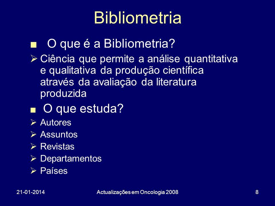 21-01-2014Actualizações em Oncologia 20088 Bibliometria O que é a Bibliometria? Ciência que permite a análise quantitativa e qualitativa da produção c