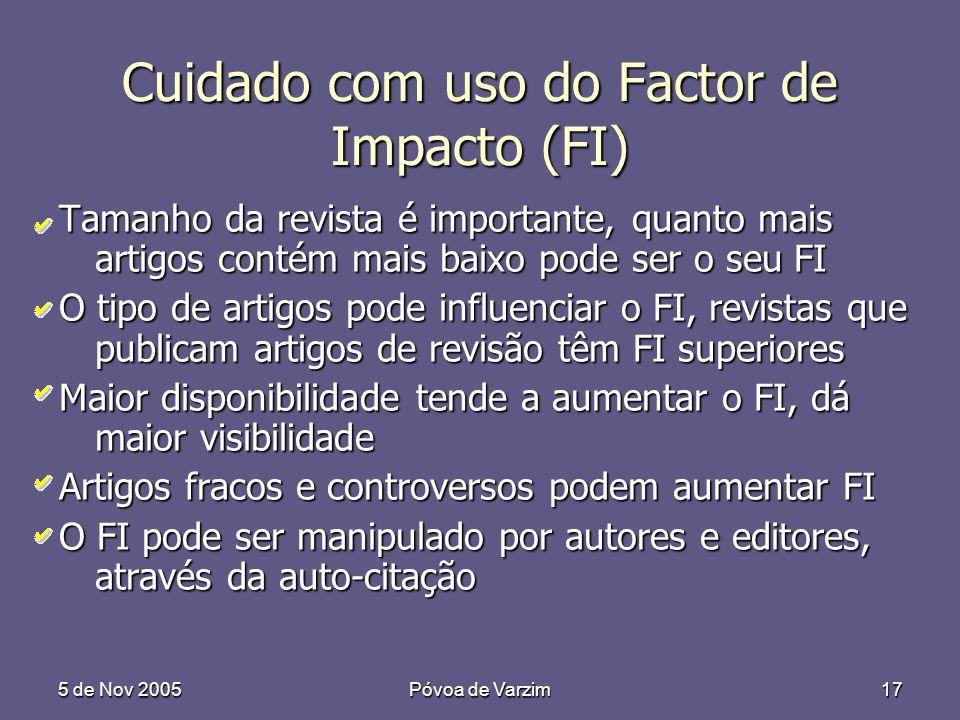 5 de Nov 2005Póvoa de Varzim17 Cuidado com uso do Factor de Impacto (FI) Tamanho da revista é importante, quanto mais artigos contém mais baixo pode s