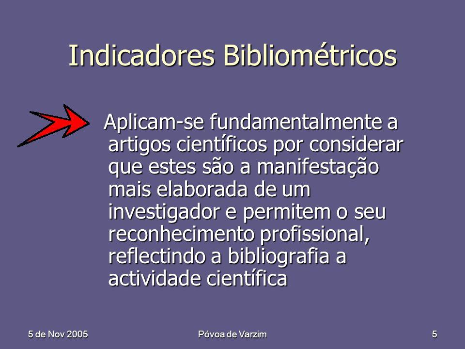 5 de Nov 2005Póvoa de Varzim5 Indicadores Bibliométricos Aplicam-se fundamentalmente a artigos científicos por considerar que estes são a manifestação