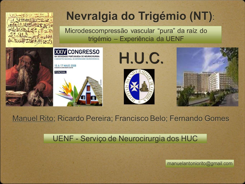 Microdescompressão vascular pura da raíz do trigémio – Experiência da UENF Manuel Rito; Ricardo Pereira; Francisco Belo; Fernando Gomes Nevralgia do T