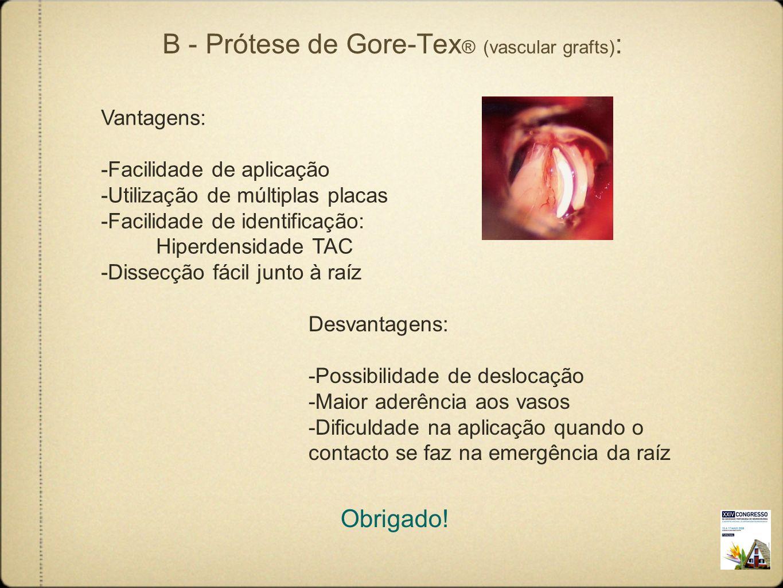 B - Prótese de Gore-Tex ® (vascular grafts) : Vantagens: -Facilidade de aplicação -Utilização de múltiplas placas -Facilidade de identificação: Hiperd