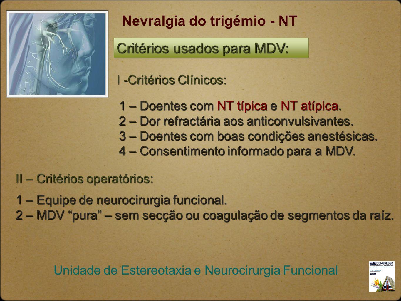 Nevralgia do trigémio - NT I -Critérios Clínicos: 1 – Doentes com NT típica e NT atípica. 2 – Dor refractária aos anticonvulsivantes. 3 – Doentes com