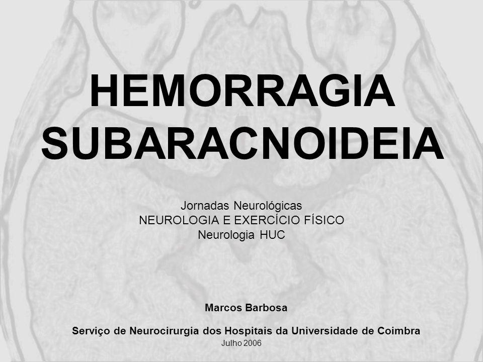HEMORRAGIA SUBARACNOIDEIA Complicações cerebrais vasospasmo re-hemorragia hidrocefalia enfarte (hipovolémia, hipotensão, viscosidade, HIC) epilepsia edema cerebral microembolias trombose vasos adjacentes