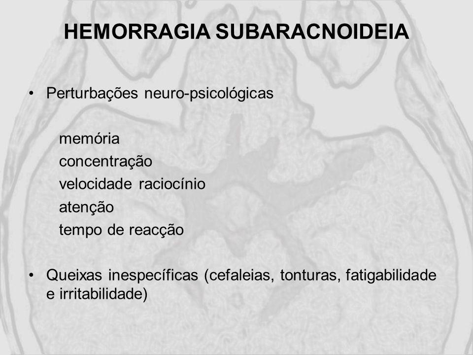 HEMORRAGIA SUBARACNOIDEIA Perturbações neuro-psicológicas memória concentração velocidade raciocínio atenção tempo de reacção Queixas inespecíficas (c