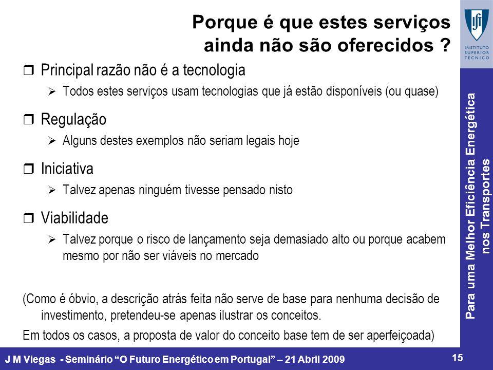 Para uma Melhor Eficiência Energética nos Transportes 15 J M Viegas - Seminário O Futuro Energético em Portugal – 21 Abril 2009 Porque é que estes serviços ainda não são oferecidos .