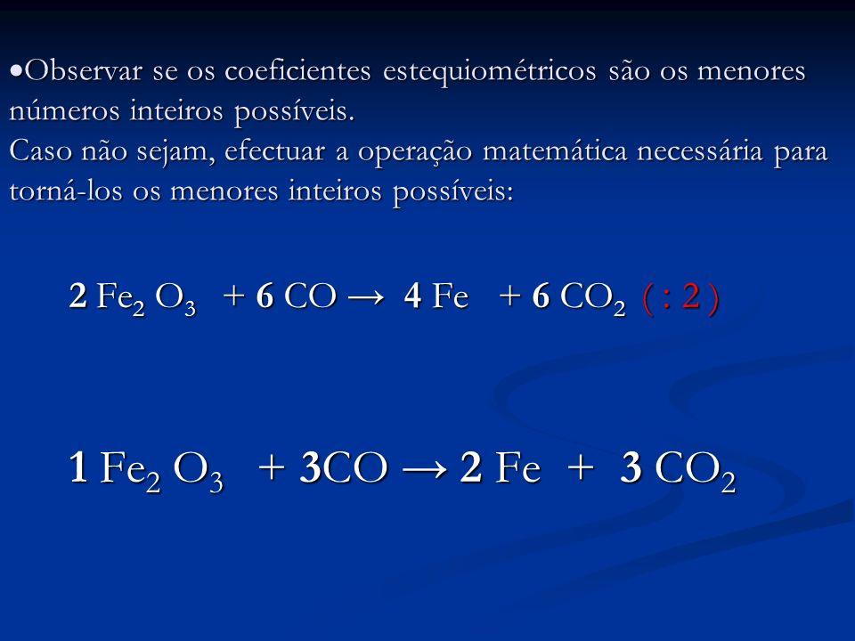 Observar se os coeficientes estequiométricos são os menores números inteiros possíveis. Caso não sejam, efectuar a operação matemática necessária para