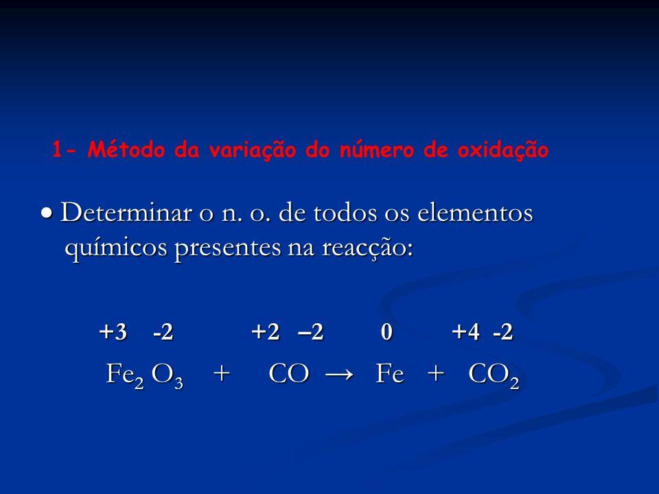 Determinar o n. o. de todos os elementos químicos presentes na reacção: Determinar o n. o. de todos os elementos químicos presentes na reacção: +3 -2