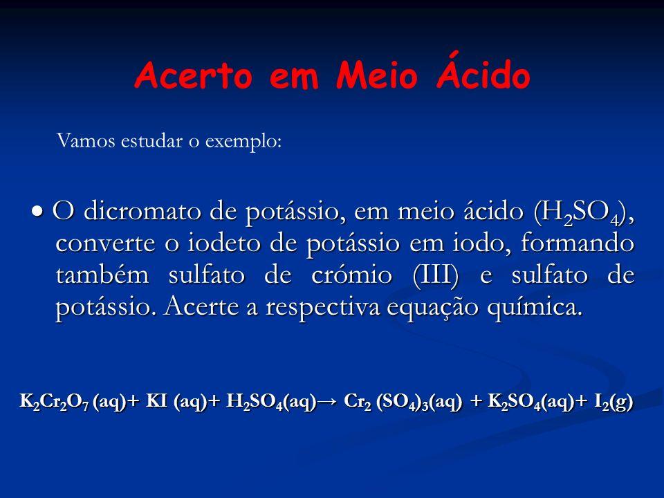 Acerto em Meio Ácido O dicromato de potássio, em meio ácido (H 2 SO 4 ), converte o iodeto de potássio em iodo, formando também sulfato de crómio (III