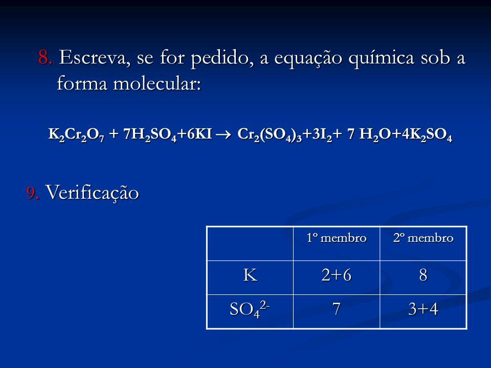 8. Escreva, se for pedido, a equação química sob a forma molecular: K 2 Cr 2 O 7 + 7H 2 SO 4 +6KI Cr 2 (SO 4 ) 3 +3I 2 + 7 H 2 O+4K 2 SO 4 K 2 Cr 2 O