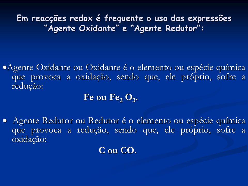Em reacções redox é frequente o uso das expressões Agente Oxidante e Agente Redutor: Agente Oxidante ou Oxidante é o elemento ou espécie química que p