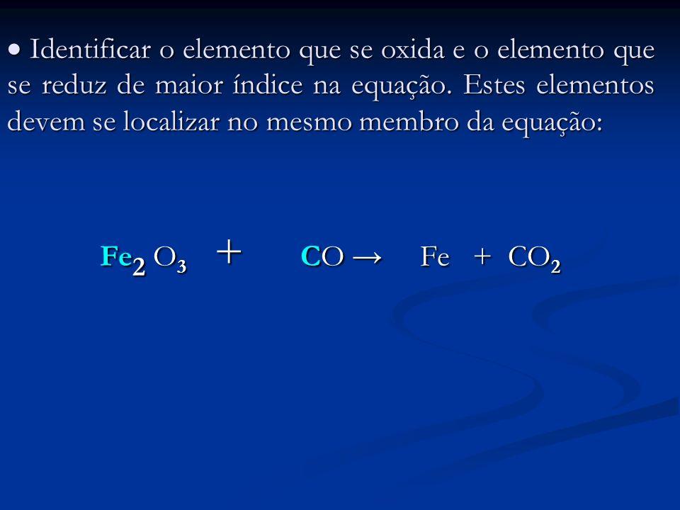 Identificar o elemento que se oxida e o elemento que se reduz de maior índice na equação. Estes elementos devem se localizar no mesmo membro da equaçã
