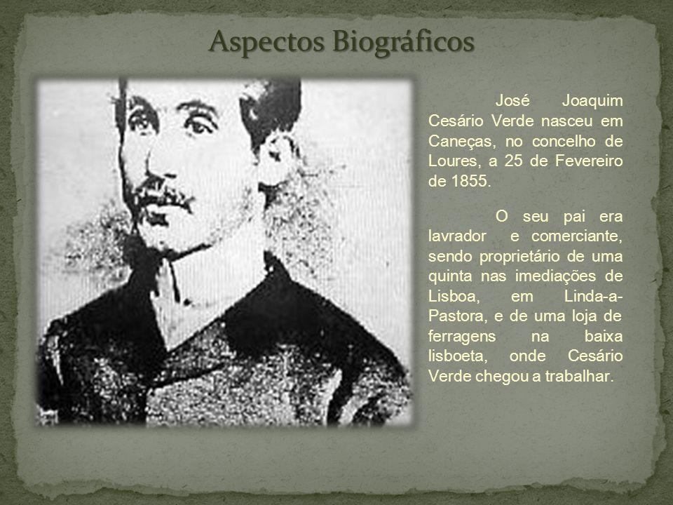 José Joaquim Cesário Verde nasceu em Caneças, no concelho de Loures, a 25 de Fevereiro de 1855. O seu pai era lavrador e comerciante, sendo proprietár